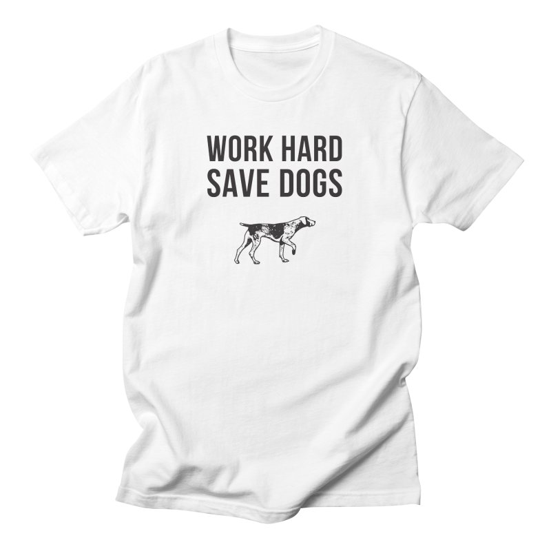 Working Dog Supply Co.   Work Hard Save Dogs Men's T-Shirt by One Tail At A Time
