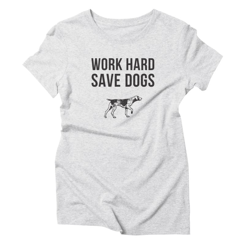 Working Dog Supply Co.   Work Hard Save Dogs Women's T-Shirt by One Tail At A Time