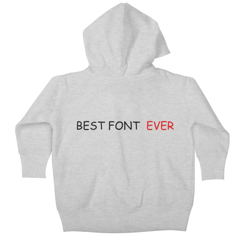 Best. Font. EVER. Kids Baby Zip-Up Hoody by oneweirddude's Artist Shop