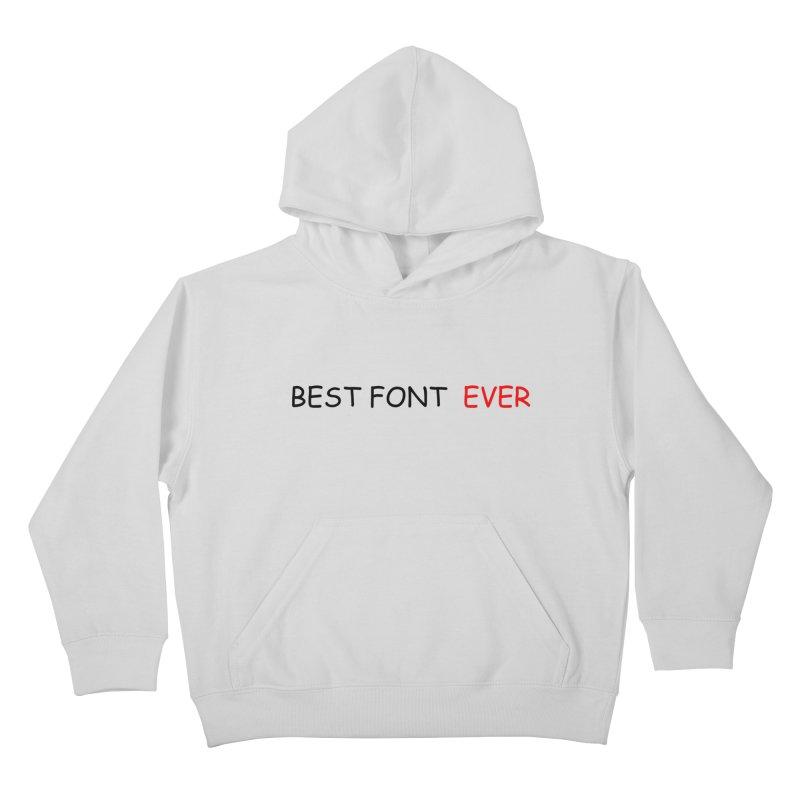 Best. Font. EVER. Kids Pullover Hoody by oneweirddude's Artist Shop
