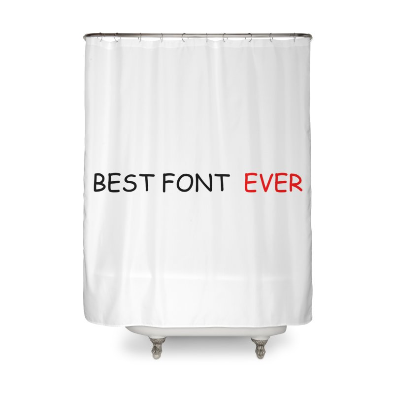 Best. Font. EVER. Home Shower Curtain by oneweirddude's Artist Shop