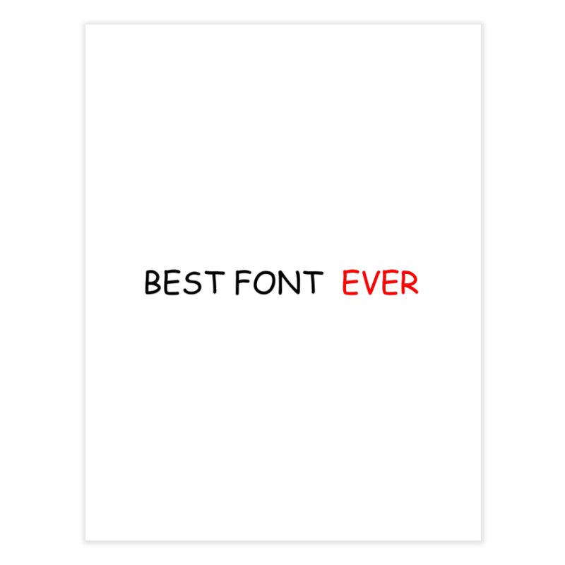 Best. Font. EVER. Home Fine Art Print by oneweirddude's Artist Shop