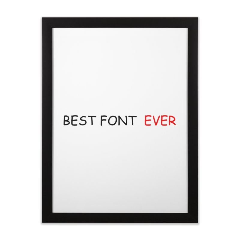 Best. Font. EVER. Home Framed Fine Art Print by oneweirddude's Artist Shop