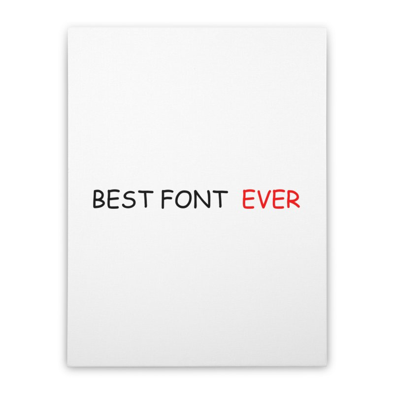 Best. Font. EVER. Home Stretched Canvas by oneweirddude's Artist Shop