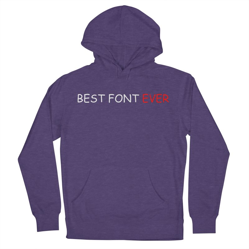 Best. Font. Ever. Men's French Terry Pullover Hoody by oneweirddude's Artist Shop