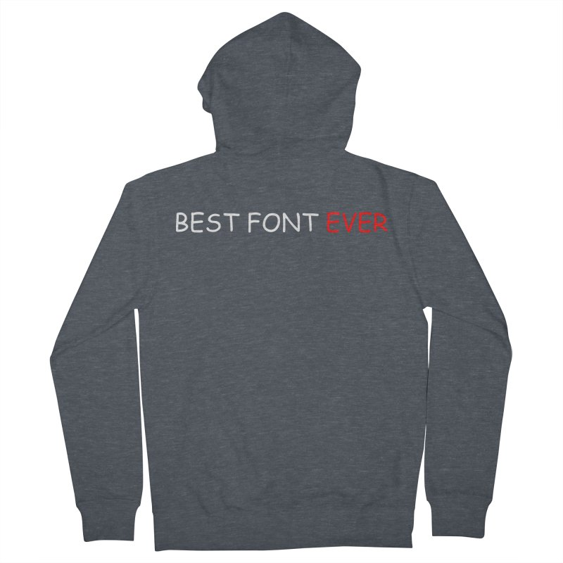Best. Font. Ever. Women's French Terry Zip-Up Hoody by oneweirddude's Artist Shop