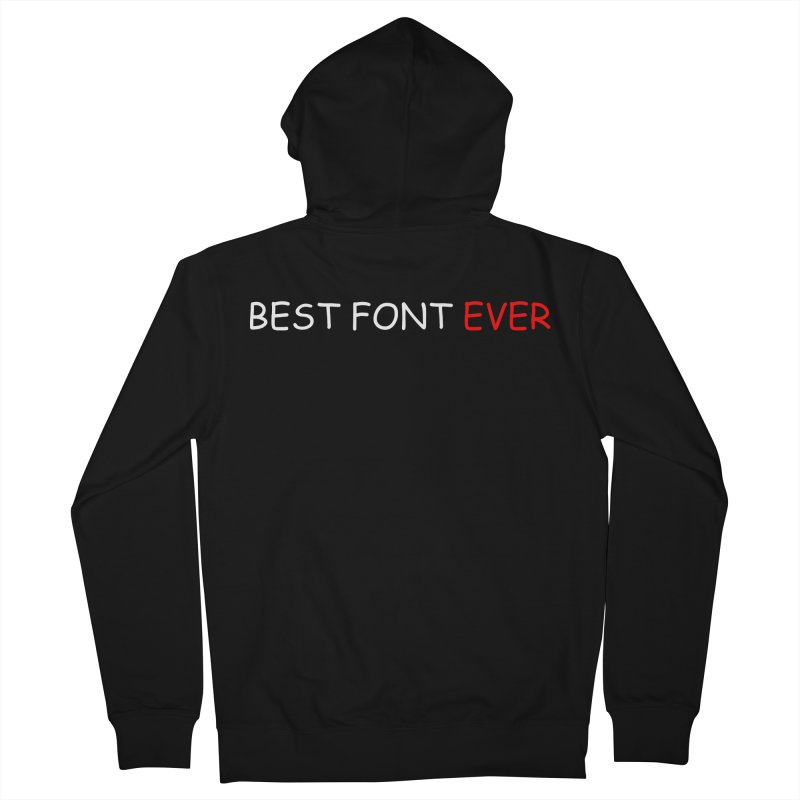 Best. Font. Ever. Men's Zip-Up Hoody by oneweirddude's Artist Shop