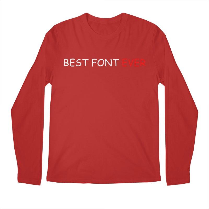 Best. Font. Ever. Men's Longsleeve T-Shirt by oneweirddude's Artist Shop