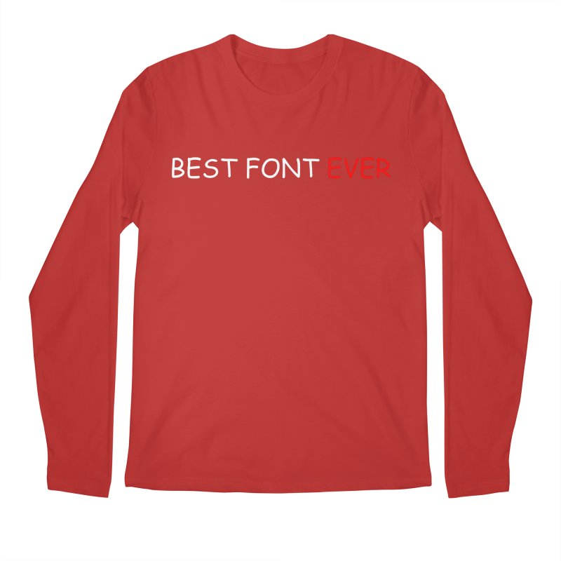 Best. Font. Ever. Men's Longsleeve T-Shirt by oneweirddude's Artist Shop