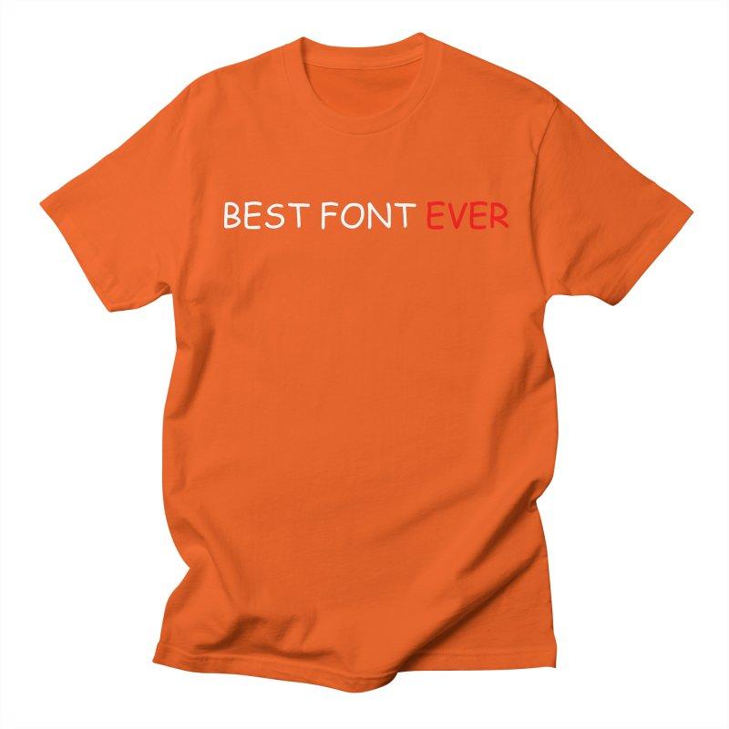 Best. Font. Ever. Men's T-shirt by oneweirddude's Artist Shop