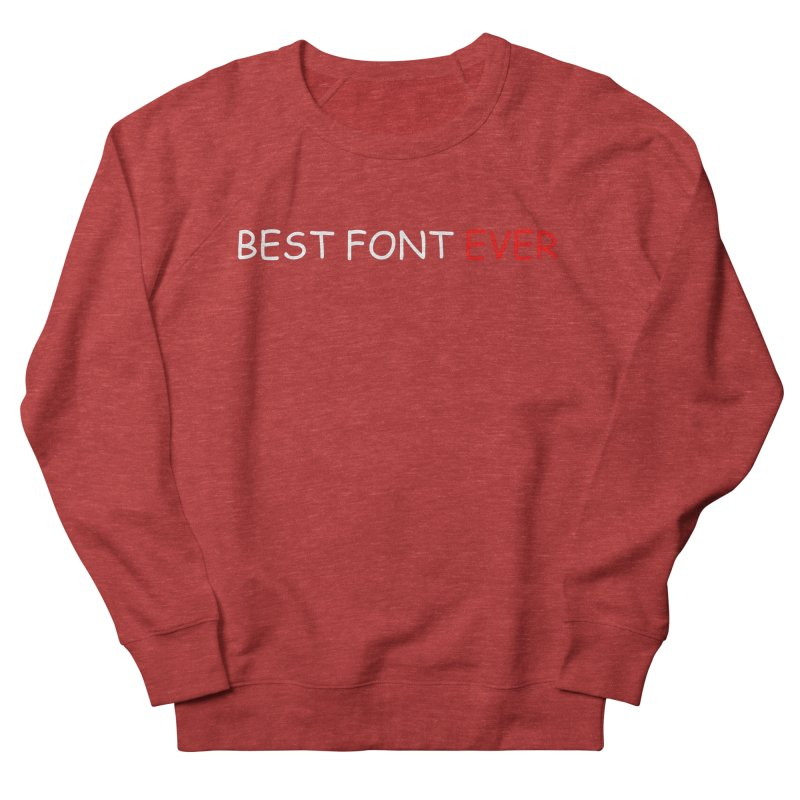 Best. Font. Ever. Women's Sweatshirt by oneweirddude's Artist Shop