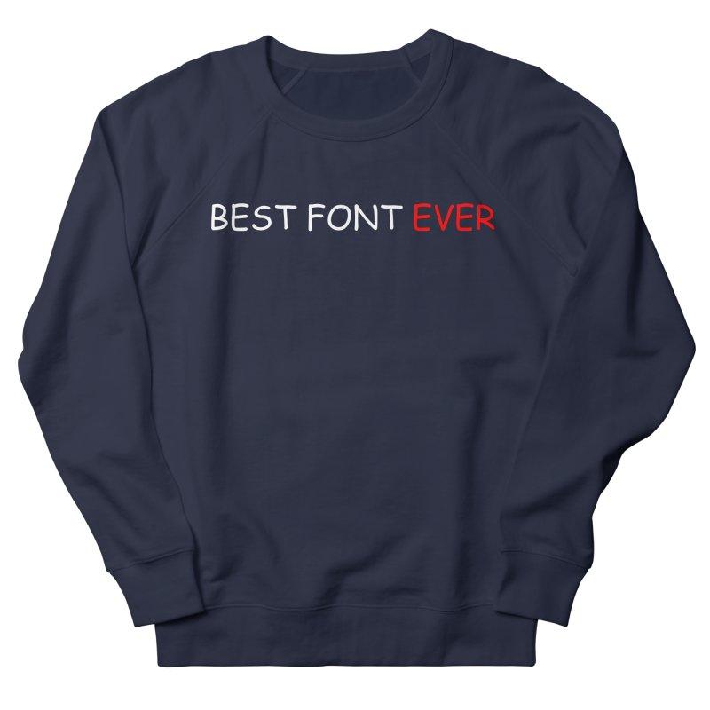 Best. Font. Ever. Men's French Terry Sweatshirt by oneweirddude's Artist Shop