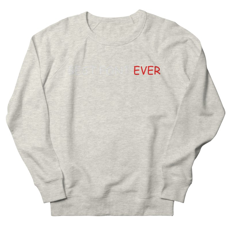 Best. Font. Ever. Men's Sweatshirt by oneweirddude's Artist Shop