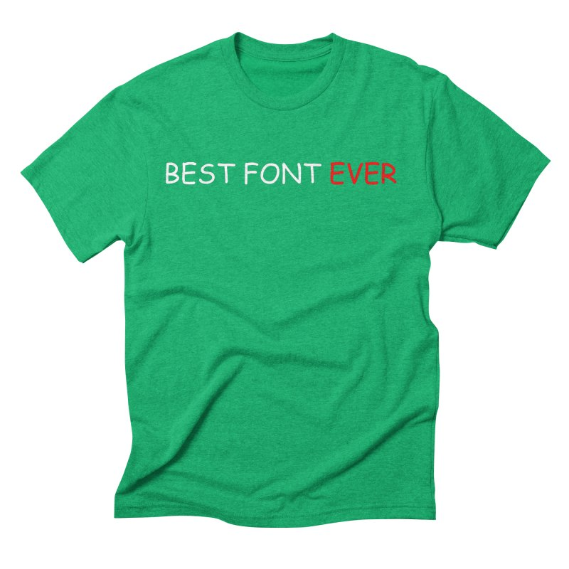 Best. Font. Ever. Men's Triblend T-shirt by oneweirddude's Artist Shop