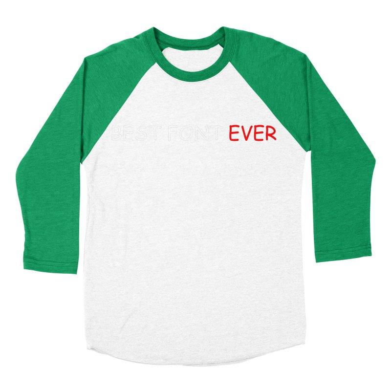 Best. Font. Ever. Women's Baseball Triblend T-Shirt by oneweirddude's Artist Shop