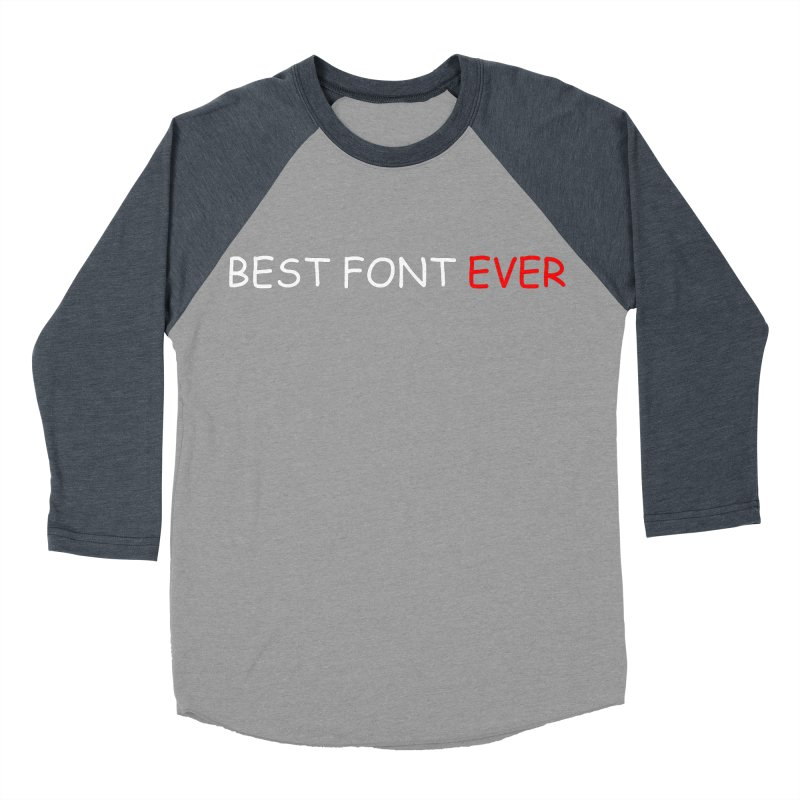 Best. Font. Ever. Women's Baseball Triblend Longsleeve T-Shirt by oneweirddude's Artist Shop