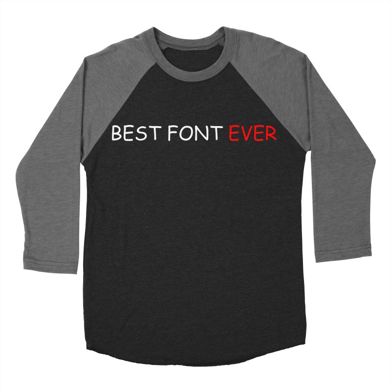 Best. Font. Ever. Men's Baseball Triblend T-Shirt by oneweirddude's Artist Shop