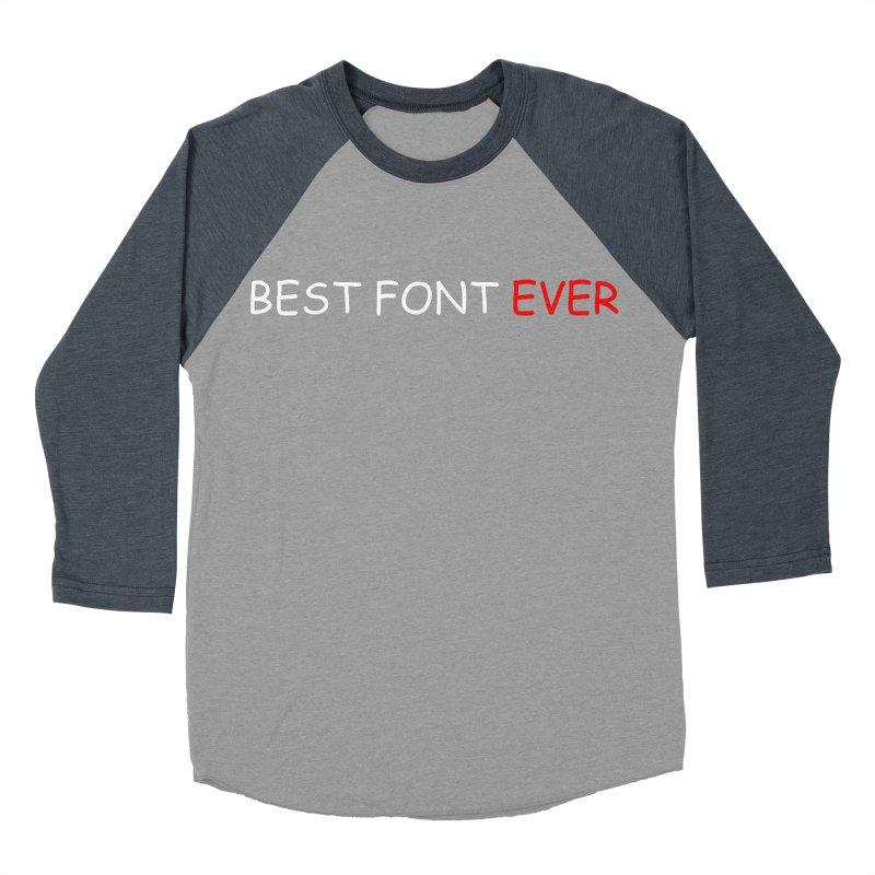 Best. Font. Ever. Men's Baseball Triblend T-Shirt by oneweirddude's Artist Shop