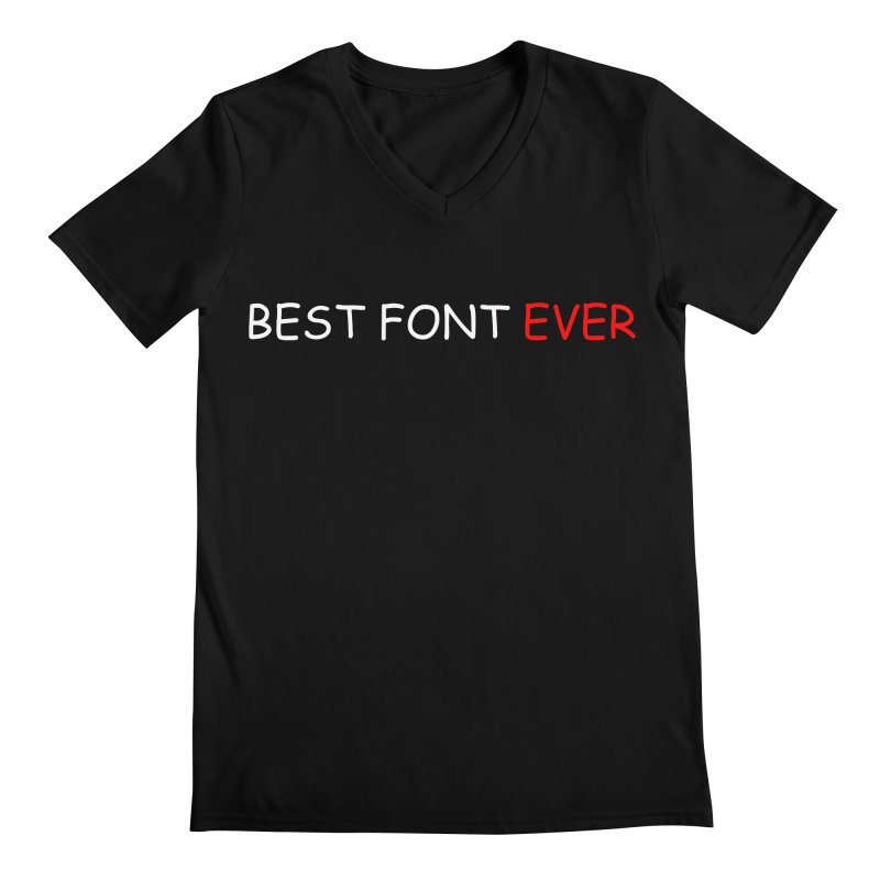 Best. Font. Ever. Men's V-Neck by oneweirddude's Artist Shop