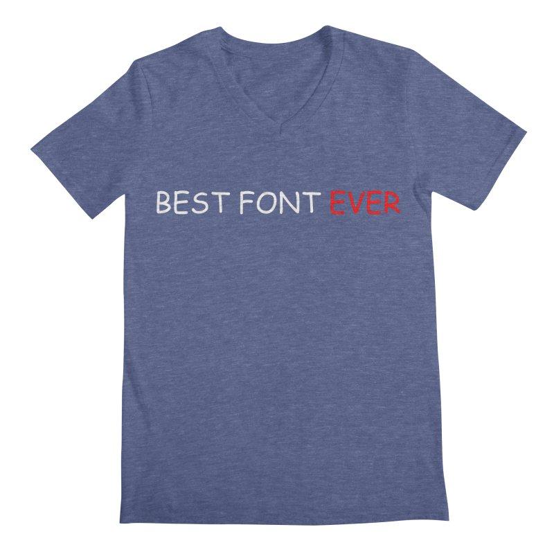 Best. Font. Ever. Men's V-Neck by oneweirddude's Artist Shop