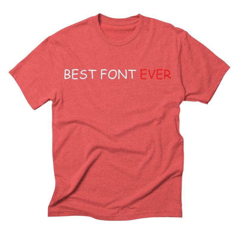 Best. Font. Ever. Men's Triblend T-shirt by oneweirddude's Artist Shop