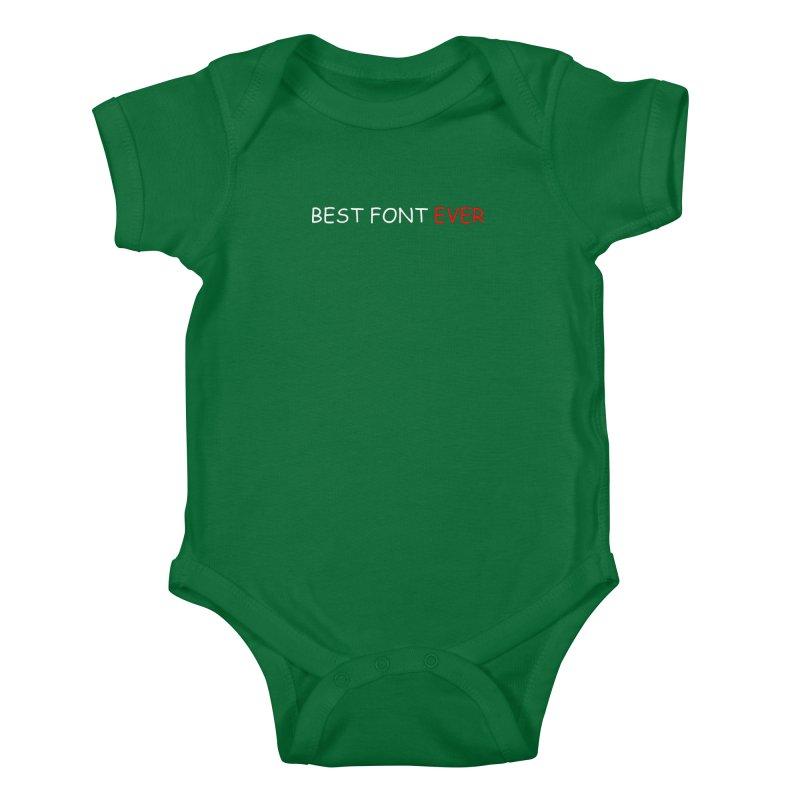 Best. Font. Ever. Kids Baby Bodysuit by oneweirddude's Artist Shop