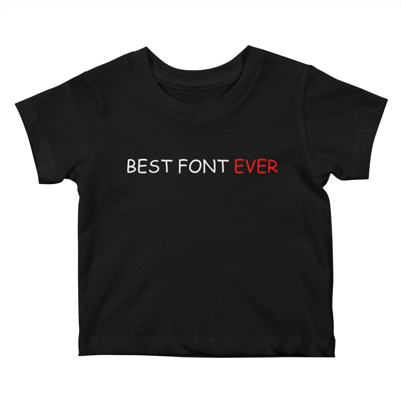 Best. Font. Ever. Kids Baby T-Shirt by oneweirddude's Artist Shop