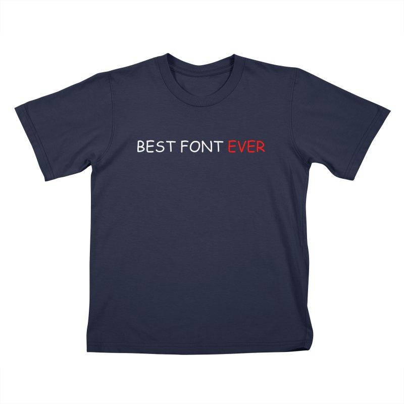 Best. Font. Ever. Kids Toddler T-Shirt by oneweirddude's Artist Shop