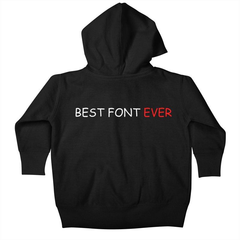 Best. Font. Ever. Kids Baby Zip-Up Hoody by oneweirddude's Artist Shop