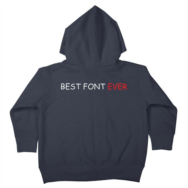 Best. Font. Ever. Kids Toddler Zip-Up Hoody by oneweirddude's Artist Shop