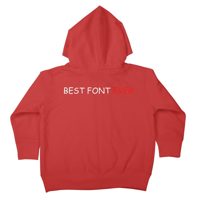 Best. Font. Ever. Kids Toddler Zip-Up Hoody by oneweirddude's Artist Shop