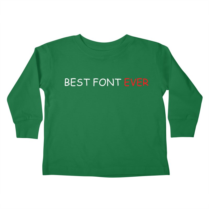 Best. Font. Ever. Kids Toddler Longsleeve T-Shirt by oneweirddude's Artist Shop