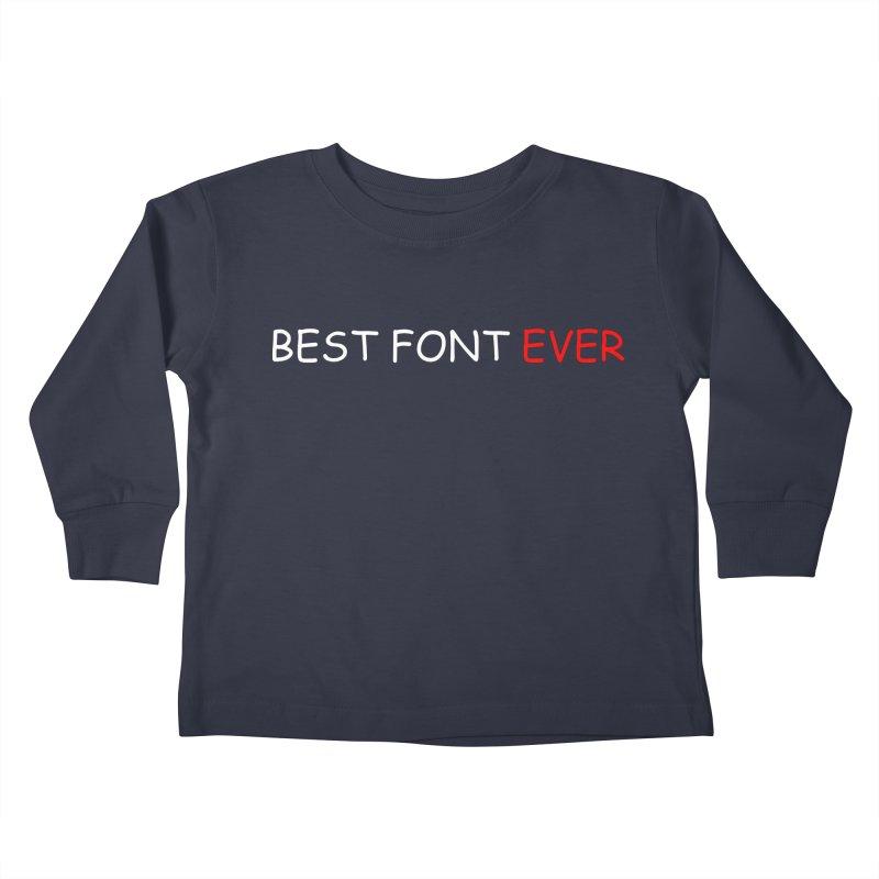 Best. Font. Ever. Kids Toddler Longsleeve T-Shirt by oneweirddude's Artist Shop