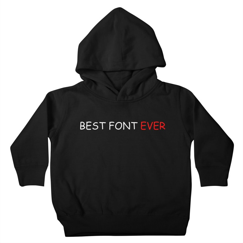 Best. Font. Ever. Kids Toddler Pullover Hoody by oneweirddude's Artist Shop