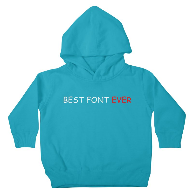 Best. Font. Ever. Kids Toddler Pullover Hoody by oneweirddude's Artist Shop