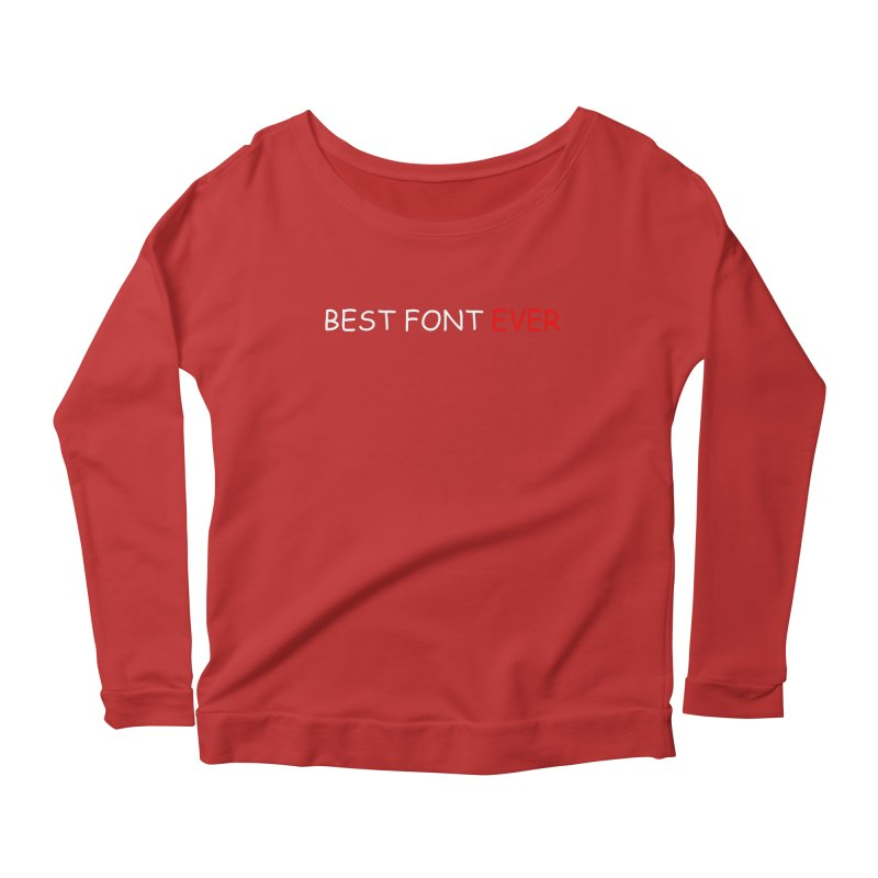Best. Font. Ever. Women's Longsleeve Scoopneck  by oneweirddude's Artist Shop