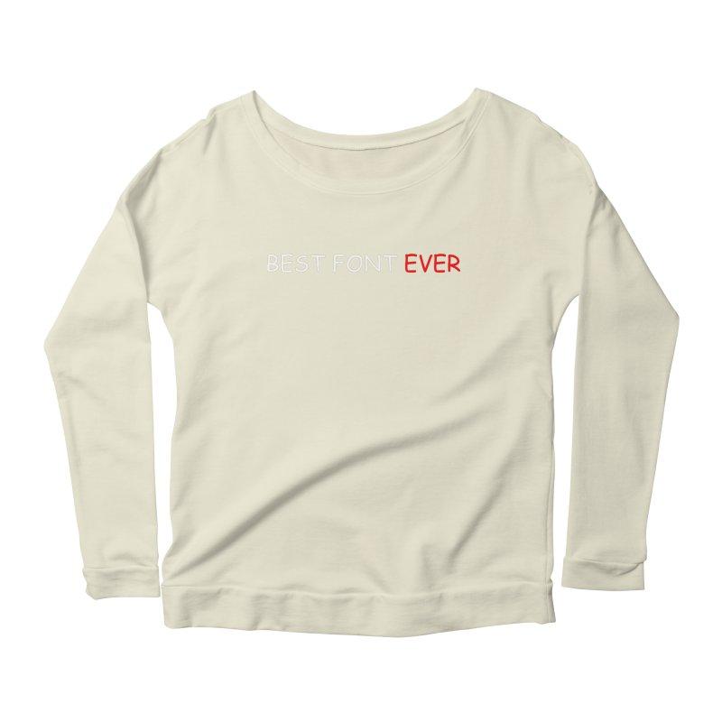 Best. Font. Ever. Women's Scoop Neck Longsleeve T-Shirt by oneweirddude's Artist Shop