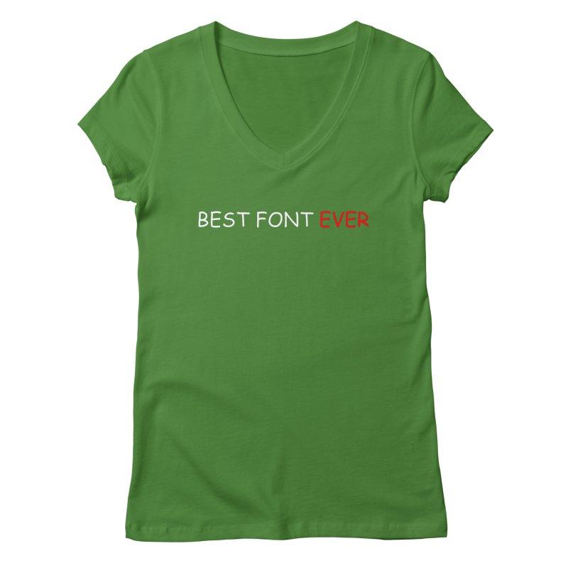 Best. Font. Ever. Women's V-Neck by oneweirddude's Artist Shop