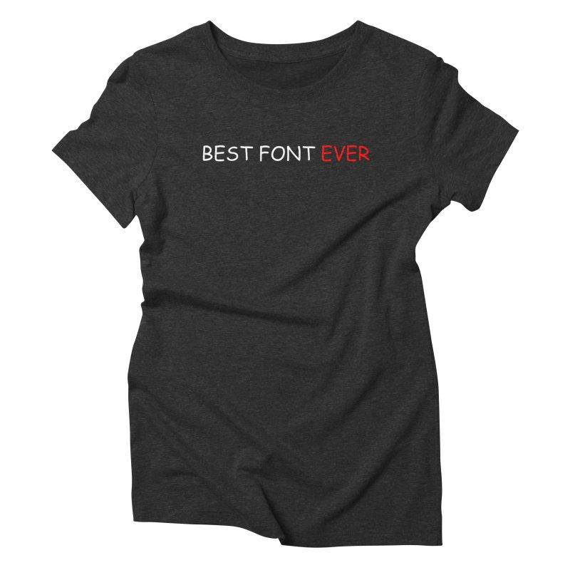 Best. Font. Ever. Women's Triblend T-shirt by oneweirddude's Artist Shop