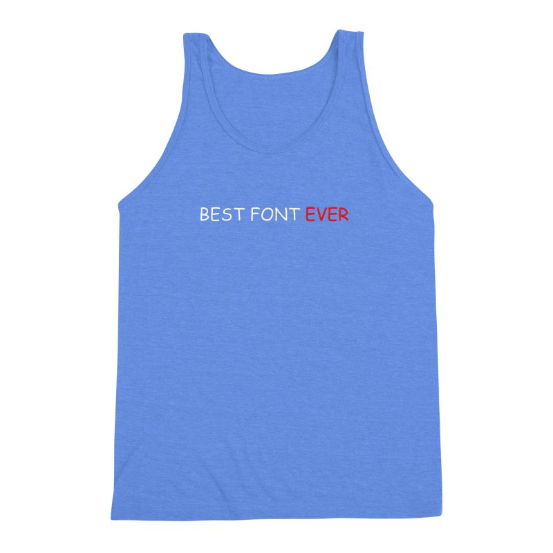Best. Font. Ever. Men's Triblend Tank by oneweirddude's Artist Shop