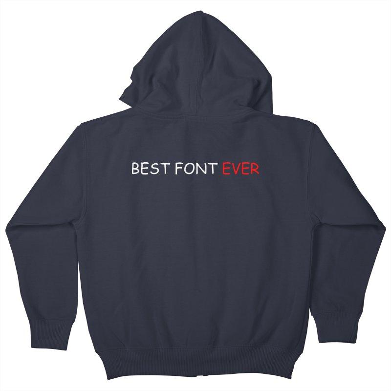 Best. Font. Ever. Kids Zip-Up Hoody by oneweirddude's Artist Shop