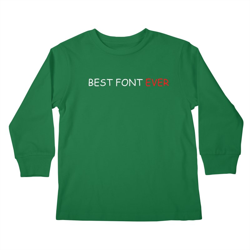 Best. Font. Ever. Kids Longsleeve T-Shirt by oneweirddude's Artist Shop