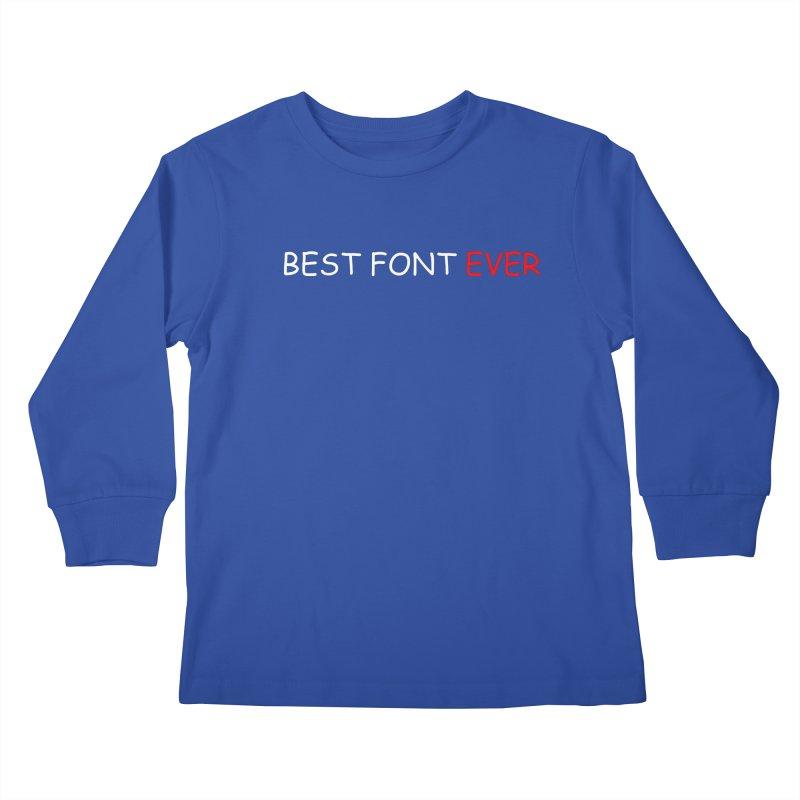 Best. Font. Ever. Kids Longsleeve T-Shirt by oneweirddude's Artist Shop