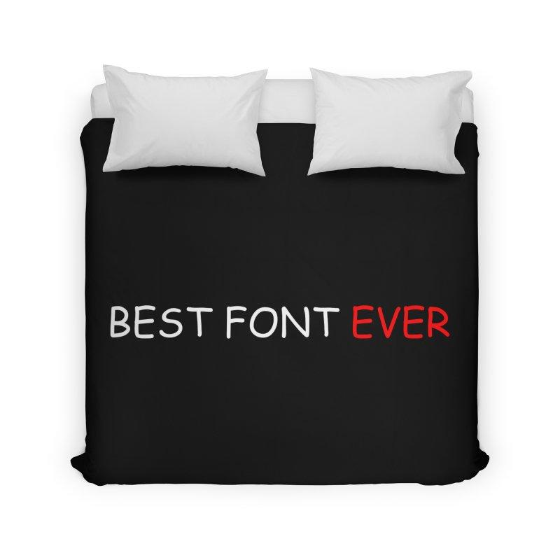 Best. Font. Ever. Home Duvet by oneweirddude's Artist Shop
