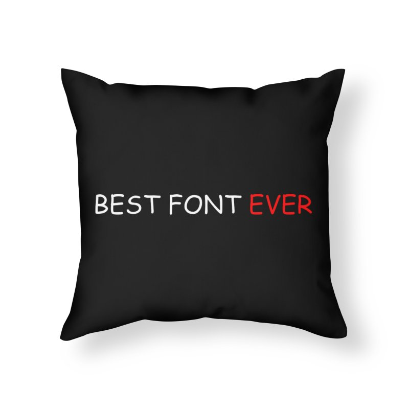 Best. Font. Ever. Home Throw Pillow by oneweirddude's Artist Shop