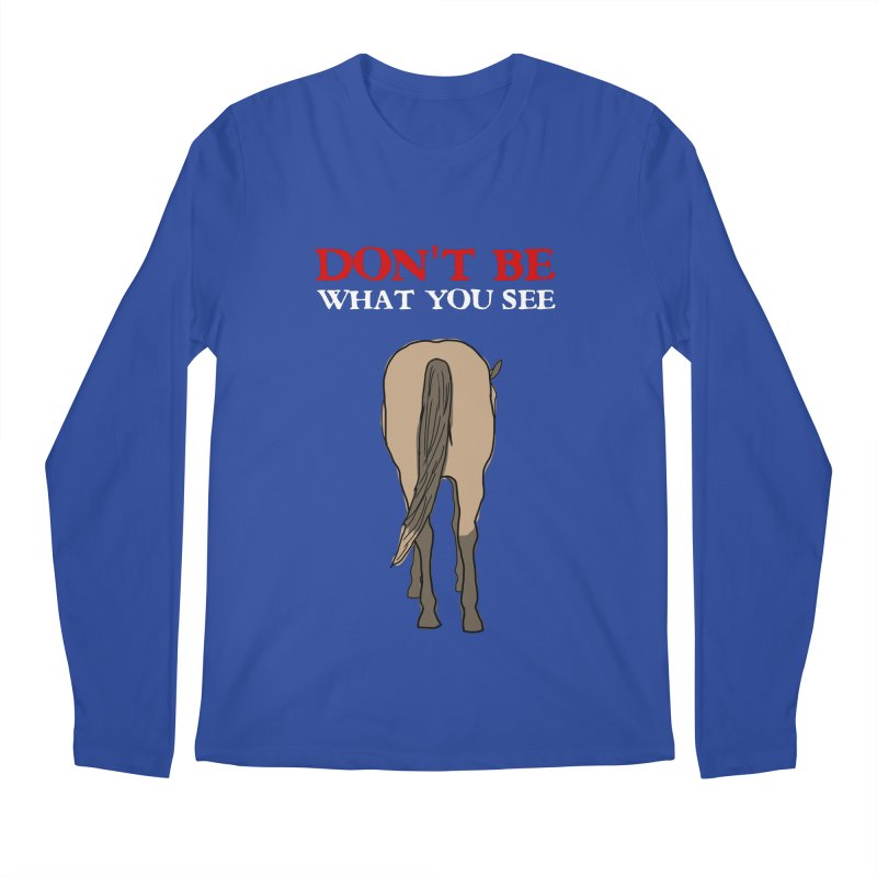Don't Be What You See Men's Regular Longsleeve T-Shirt by oneweirddude's Artist Shop
