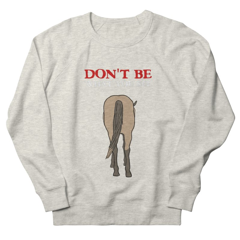 Don't Be What You See Women's Sweatshirt by oneweirddude's Artist Shop