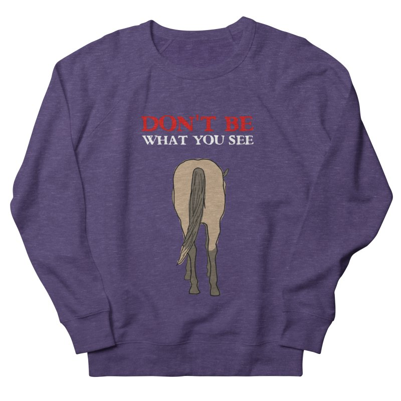 Don't Be What You See Men's French Terry Sweatshirt by oneweirddude's Artist Shop