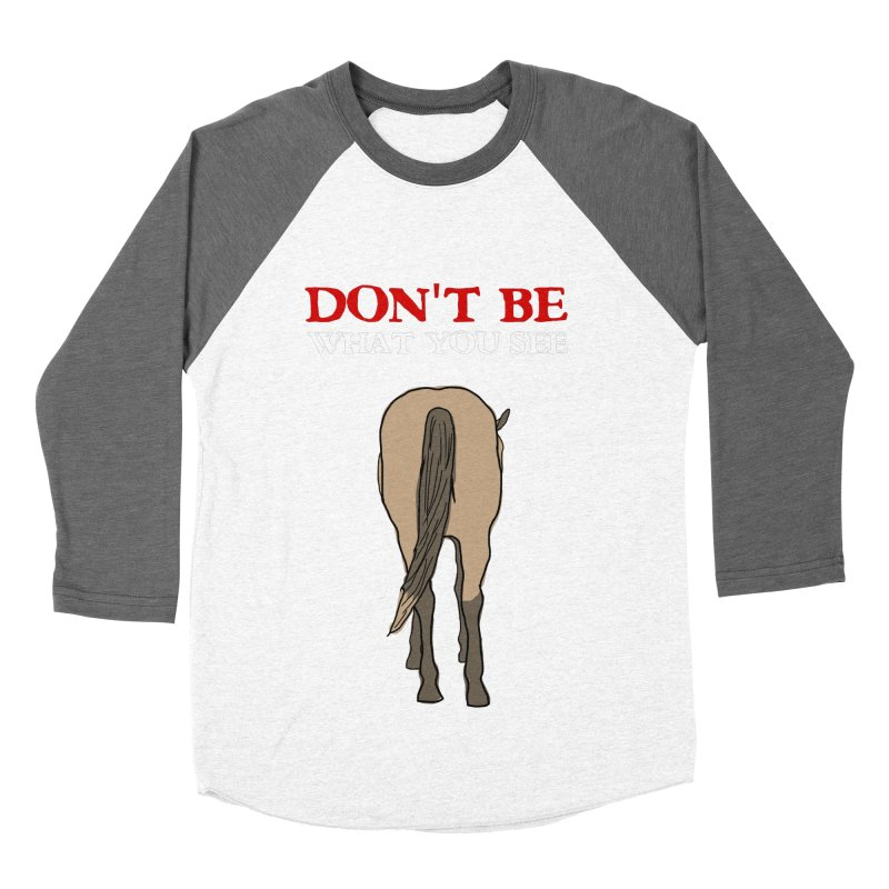Don't Be What You See Men's Baseball Triblend Longsleeve T-Shirt by oneweirddude's Artist Shop