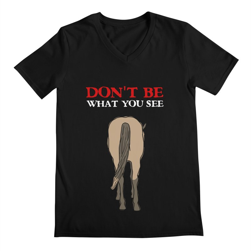 Don't Be What You See Men's V-Neck by oneweirddude's Artist Shop